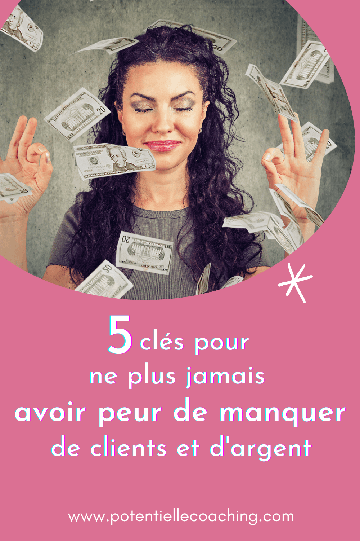 5 clés pour ne plus avoir peur de manquer de clients et d'argent