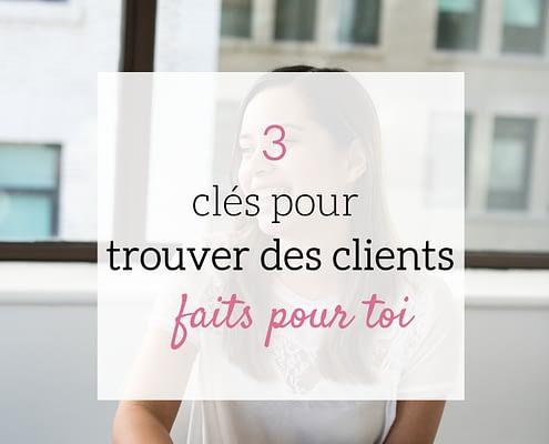 3 clés pour trouver des clients faits pour toi