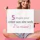 5 étapes pour créer ton site internet et le réussir !