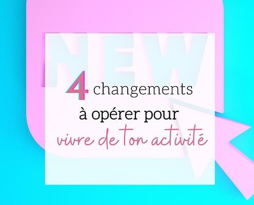 4 changements àopérer pour vivre de ton activité